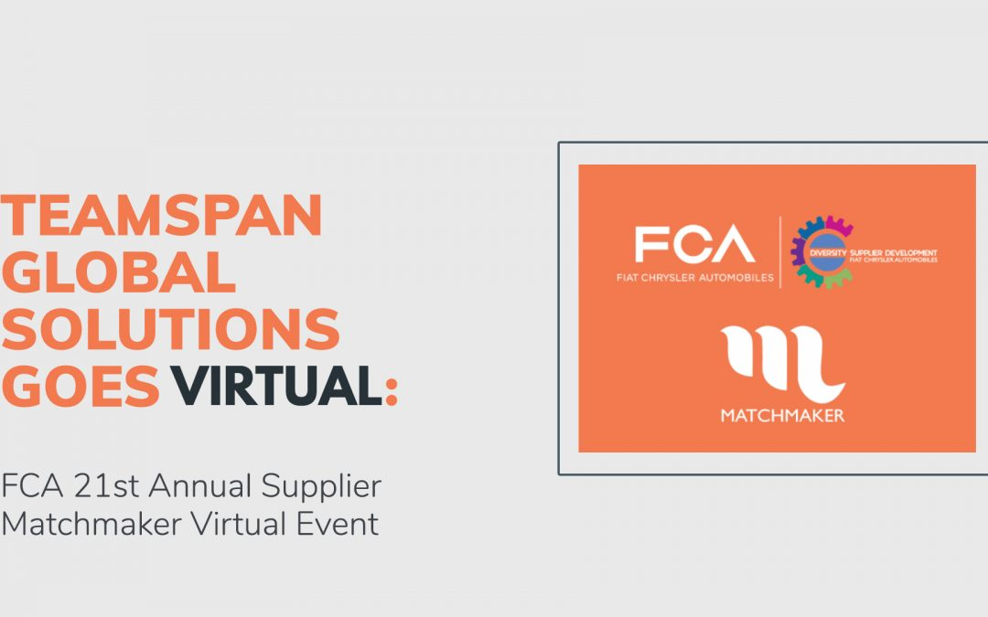 TeamSpan Global Solutions Goes Virtual: FCA 21st Annual Supplier Matchmaker Virtual Event