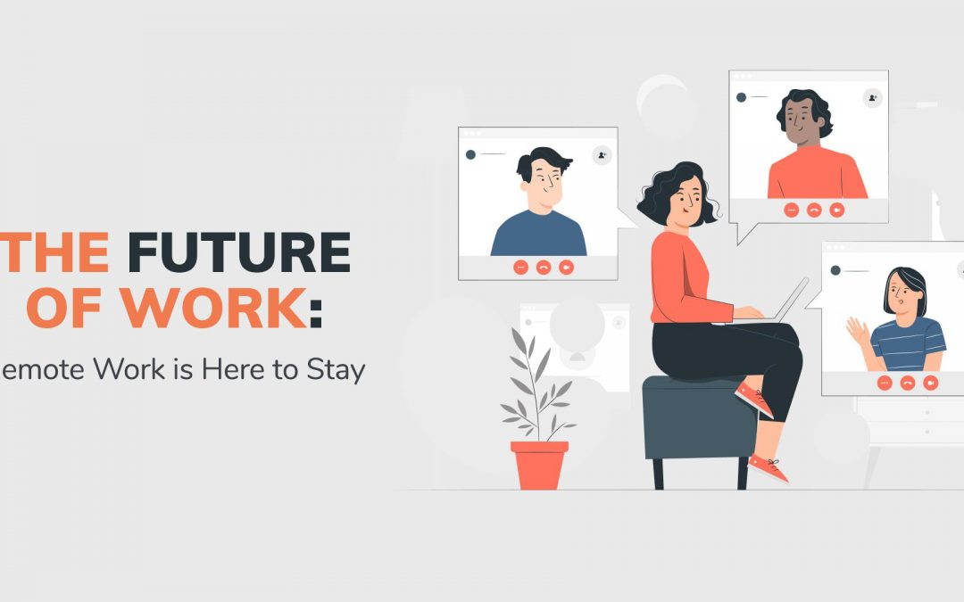 The Future of Work: Remote is Here to Stay
