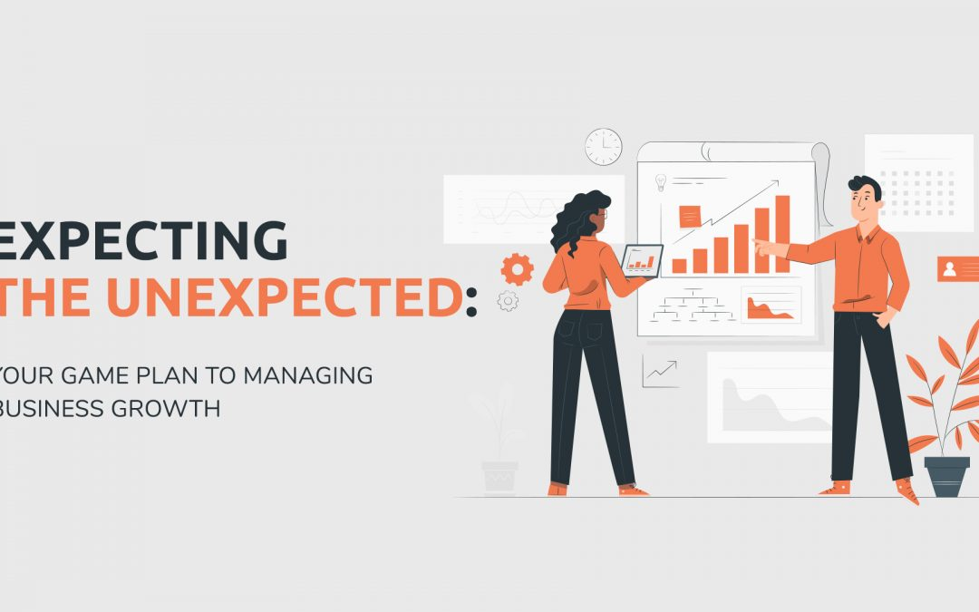 Expecting the Unexpected: Your Game Plan to Managing Business Growth