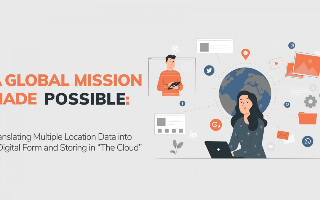 """A Global Mission Made Possible: Translating Multiple Location Data into Digital Form and Storing in """"The Cloud"""""""