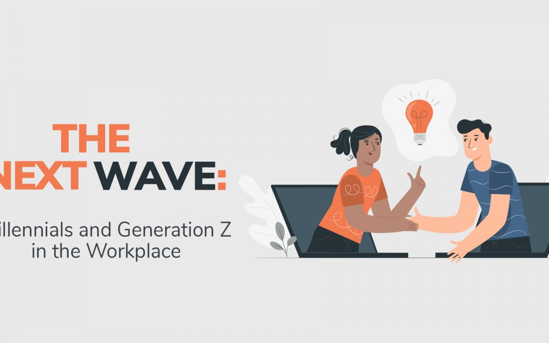 The Next Wave: Millennials and Generation Z in the Workplace
