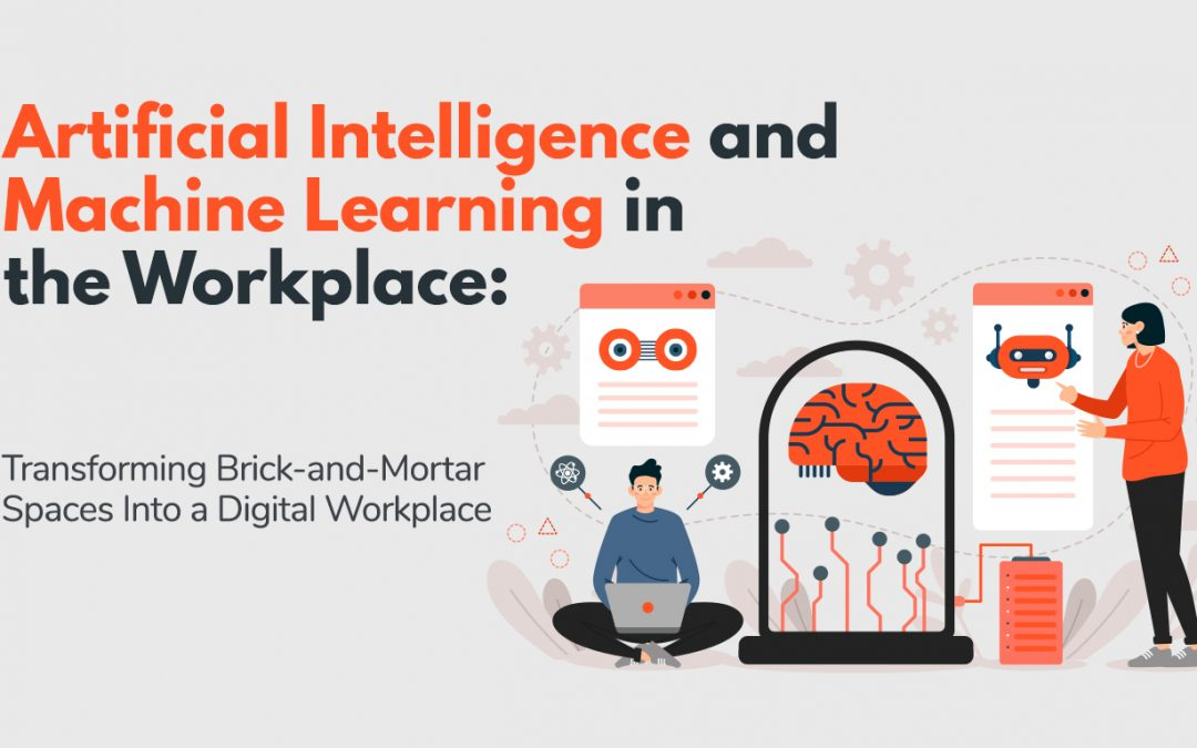 Artificial Intelligence and Machine Learning in the Workplace: Transforming Brick-and-Mortar Spaces Into a Digital Workplace